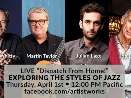"LIVE ""DISPATCH FROM HOME!"" - EXPLORING THE STYLES OF JAZZ - April 1st @ 12:00pm Pacific Time."