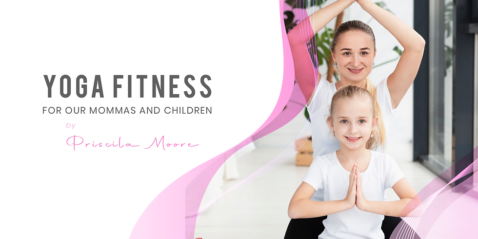 Yoga Fitness for our Mommas & Children