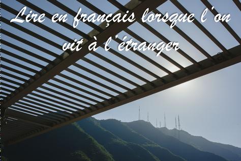 Lire en français lorsque l'on vit à l'étranger