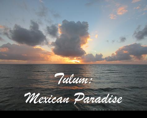 Tulum: Mexican Paradise