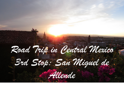 Christmas Road Trip in Central Mexico / 3rd Stop: San Miguel de Allende