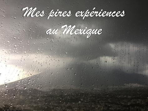 Mes pires expériences au Mexique