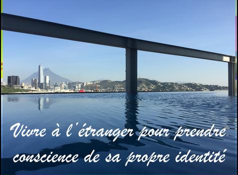 Vivre à l'étranger pour prendre conscience de sa propre identité