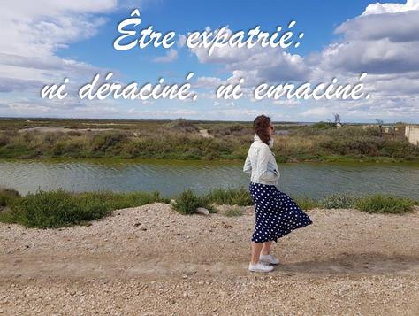 Être expatrié : ni déraciné, ni enraciné.