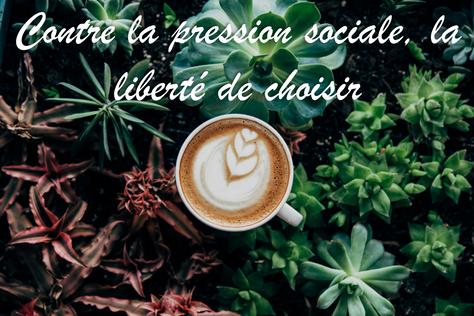 Contre la pression sociale, la liberté de choisir