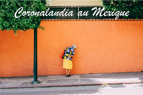 Coronalandia au Mexique (et dans le monde)