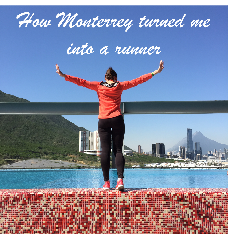 How Monterrey turned me into a runner