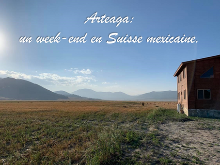 Arteaga : un week-end en Suisse mexicaine.