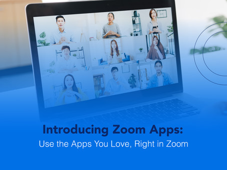 Introducing Zoom Apps: Use the Apps You Love, Right in Zoom