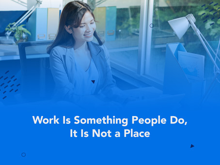 Work Is Something People Do,It Is Not a Place