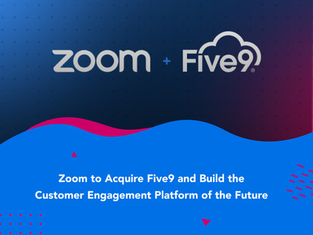 Zoom to Acquire Five9 and Build the Customer Engagement Platform of the Future