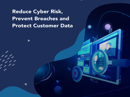 Reduce Cyber Risk, Prevent Breaches and Protect Customer Data