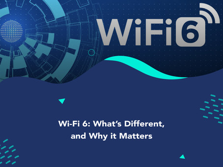 Wi-Fi 6: What's Different, and Why it Matters