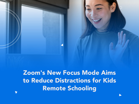 Zoom's New Focus Mode Aims to Reduce Distractions for Kids Remote Schooling