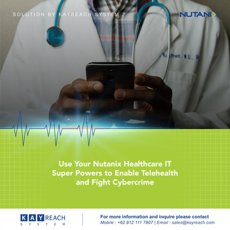 Use Your Nutanix Healthcare IT Super Powers to Enable Telehealth and Fight Cybercrime