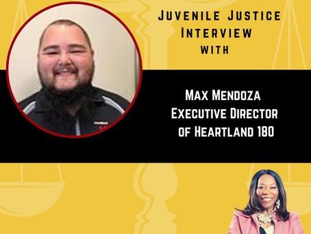 Juvenile Justice Interview with Max Mendoza of Heartland 180