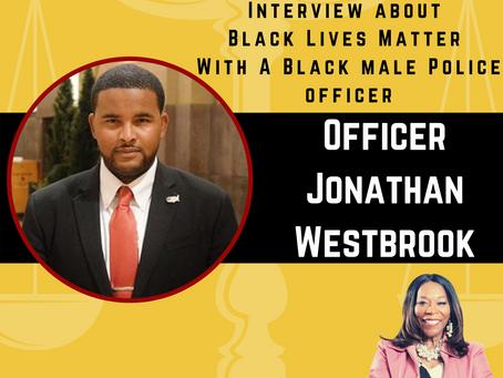 Black Lives Matter Interview with Black Police Officer---  Officer Jonathan Westbrook