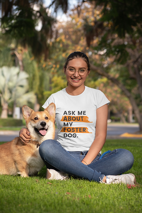 Ask Me About My Foster Dog T-Shirt