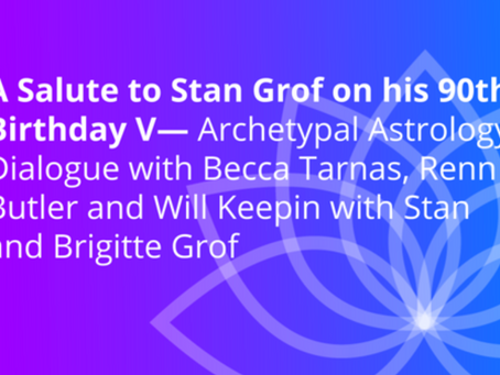 Humanity Rising Grof Tribute: Archetypal Astrology – May 12th 8 am PT