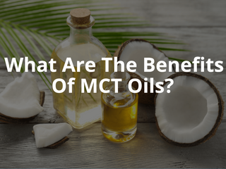 What Are The Benefits Of MCT Oils?