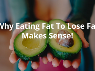 Why Eating Fat To Lose Fat Makes Sense!