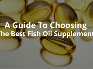A Guide To Choosing The Best Fish Oil Supplement!