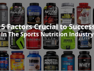 5 Factors Crucial to Success In The Sports Nutrition Industry!