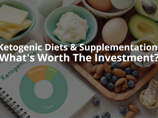 Ketogenic Diets & Supplementation: What's Worth The Investment?