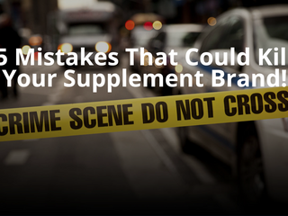 5 Mistakes That Could Kill Your Supplement Brand!