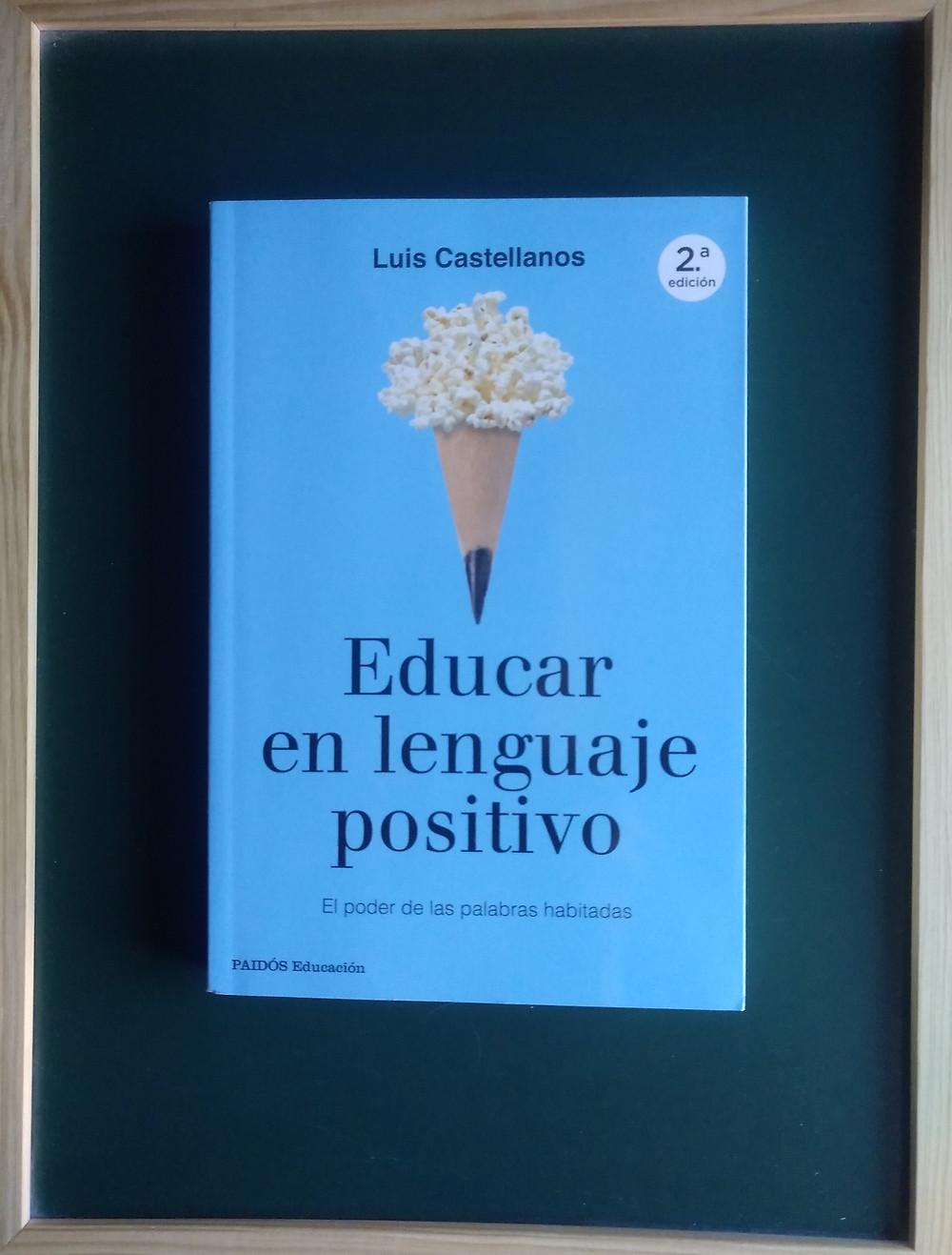 Educar en lenguaje positivo. El poder de las palabras habitadas. Paidós Educación. Madrid. 2018.