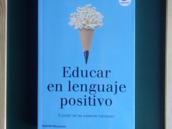 EDUCAR EN LENGUAJE POSITIVO. El poder de las palabras habitadas. Luis Castellanos. Paidós Educación.