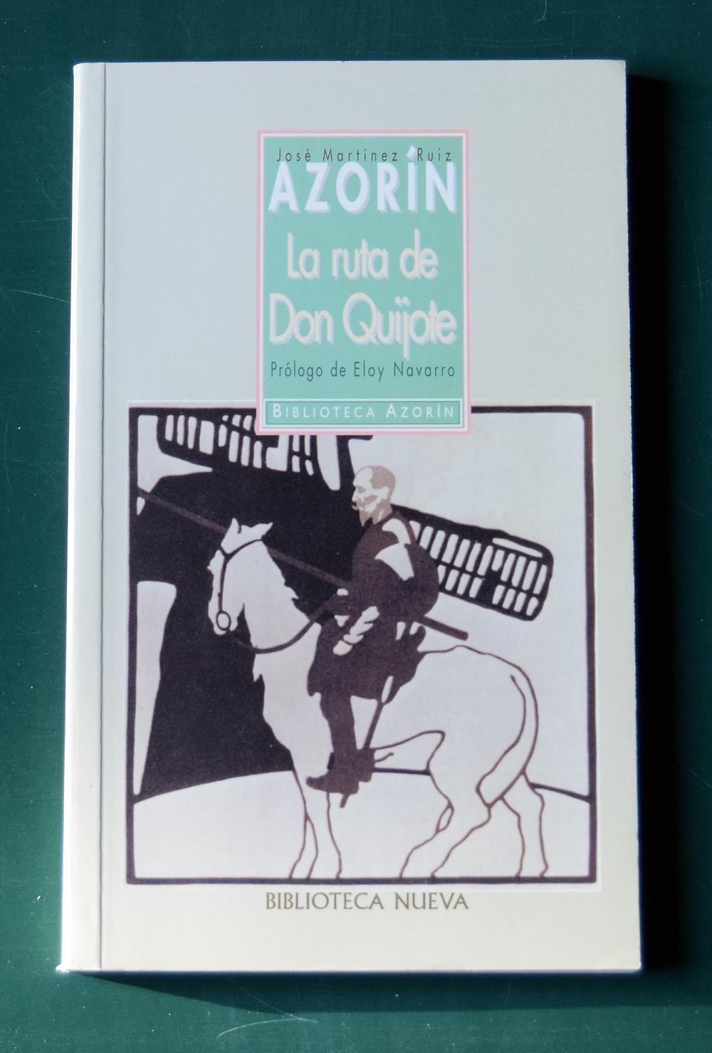 La ruta de Don Quijote. José Martínez Ruiz. Azorín. Prólogo de Eloy Navarro. CAM y Biblioteca Nueva. Madrid. 2005.