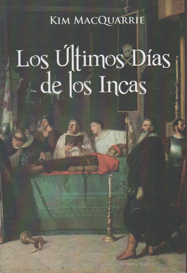 Los Últimos Días de los Incas. Kim MacQuarrie. Inkaterra. Perú SAC. 2013.