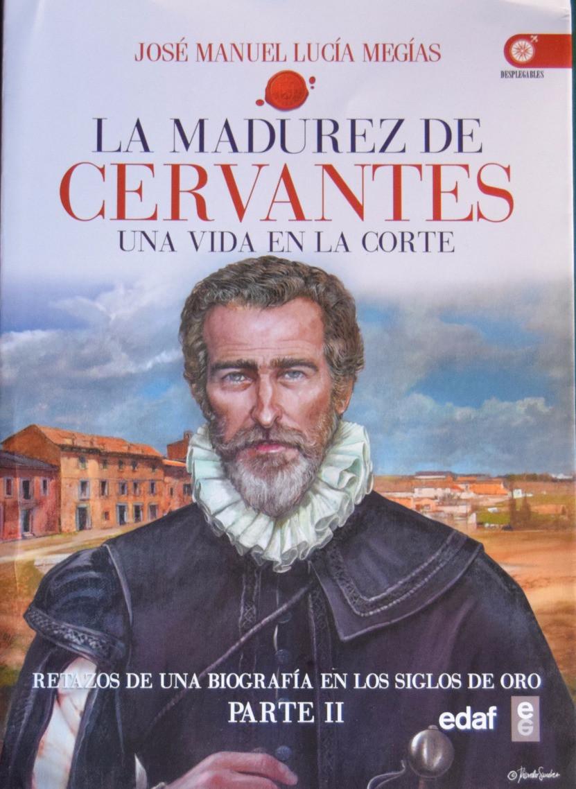 La madurez de Cervantes. Una vida en la Corte. José Manuel Lucía Megías. Parte II.