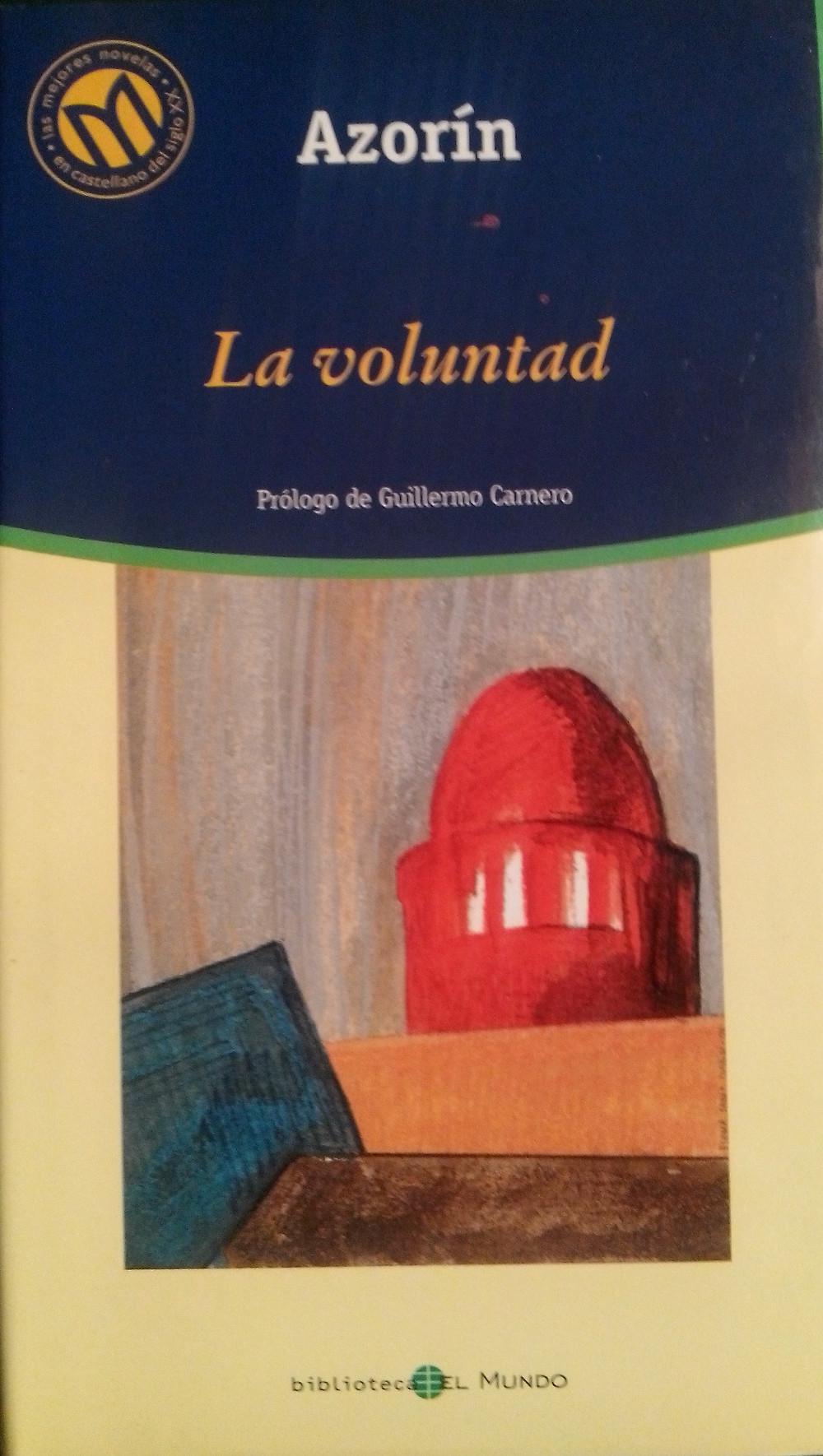 La voluntad. Azorín. Prólogo de Guillermo Carnero. Biblioteca El Mundo. Caja de Ahorro del Mediterráneo. BIBLIOTEX. Barcelona. 2001.