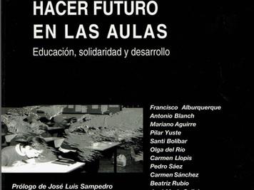 HACER FUTURO EN LAS AULAS. Educación, solidaridad y desarrollo. VV AA. Prólogo de José Luis Sampedro