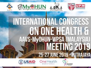 International Congress on One Health & AAVS - MyOHUN - WPSA (Malaysia) Meeting 2019