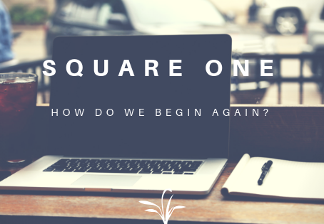 Square One: How Do We Begin Again?