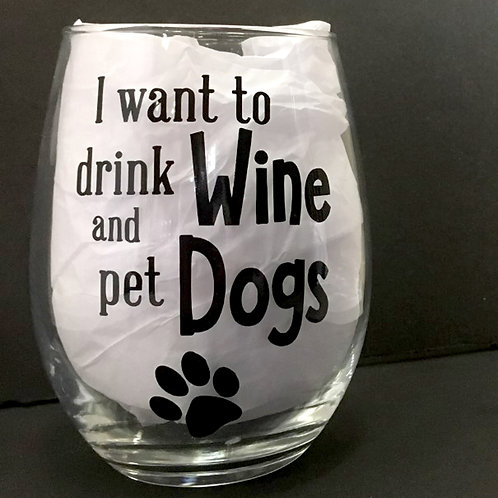 'I Want to Drink Wine and Pet Dogs' Wine Glass