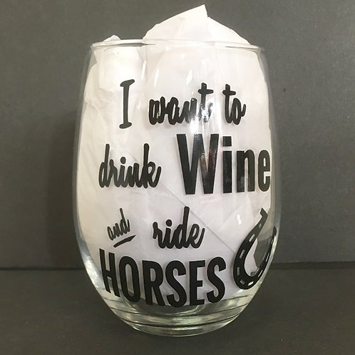 'I Want to Drink Wine and Ride Horses' Wine Glass