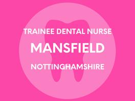 Trainee Dental Nurse - Mansfield