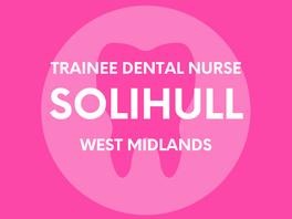 Trainee Dental Nurse - Solihull