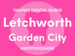 Trainee Dental Nurse - Letchworth Garden City