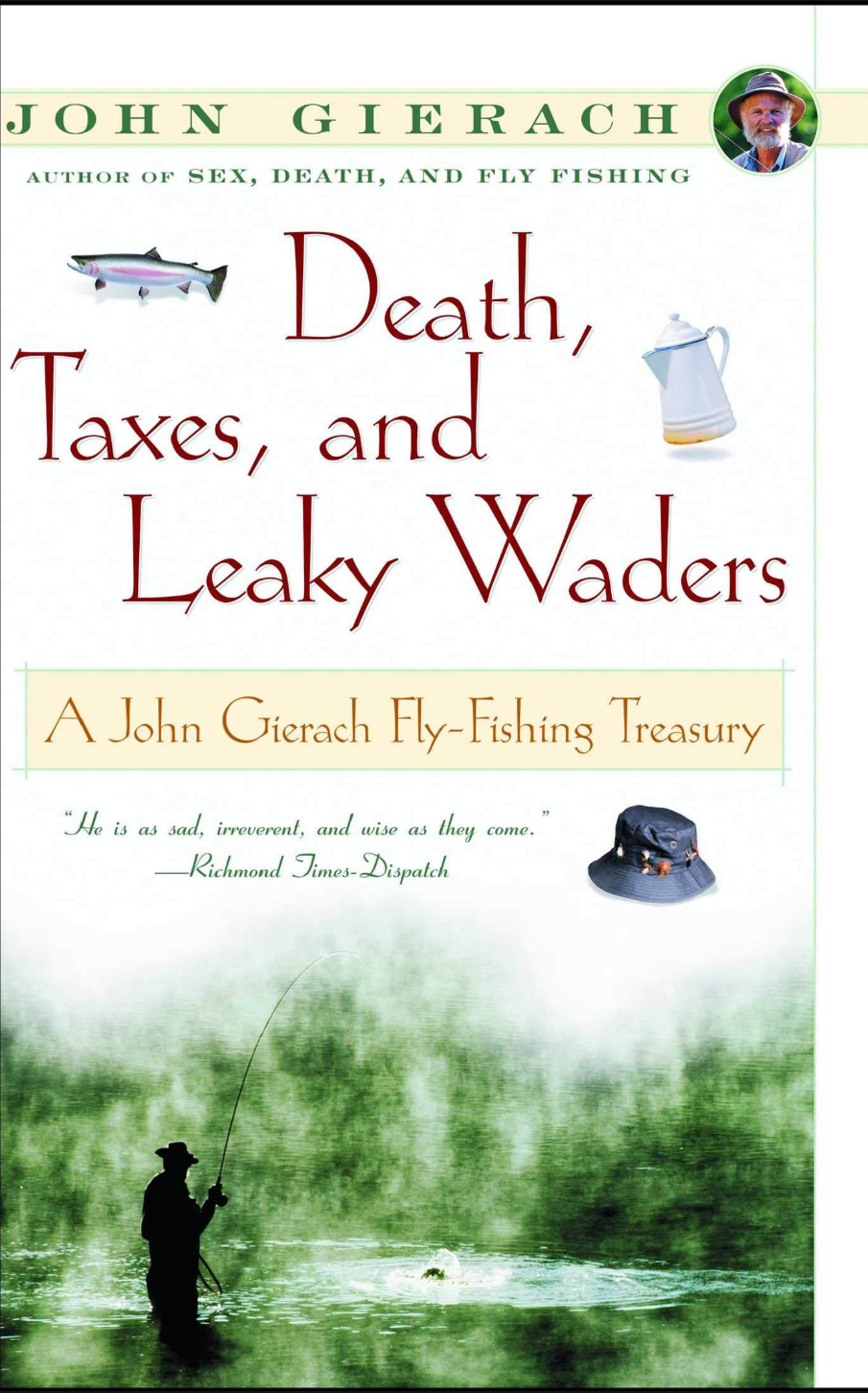 Death, Taxes and Leaky Waders - Gierach.