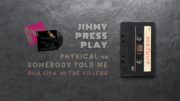 Jimmy Press Play - Mashup - Physical vs