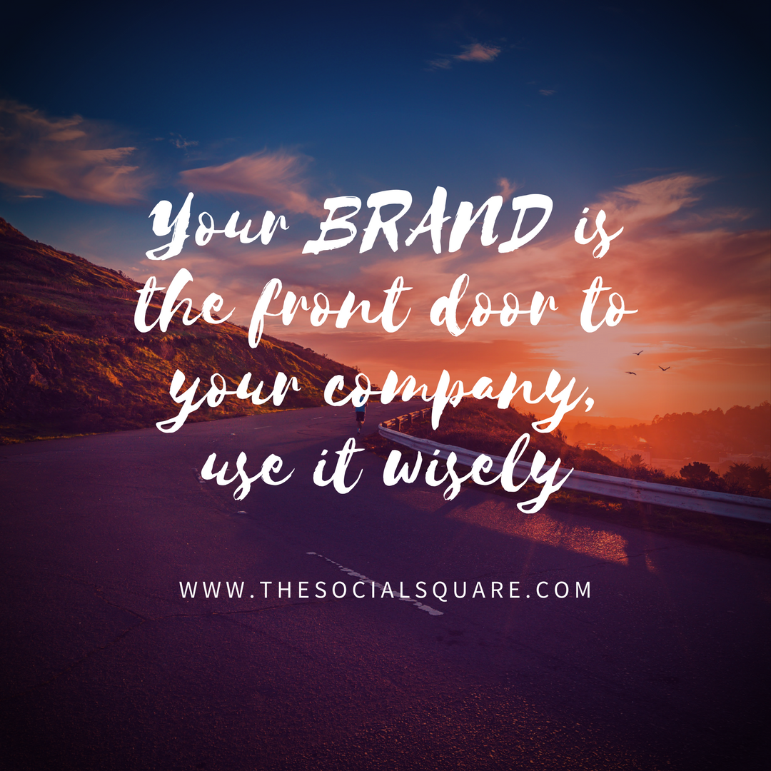 Your BRAND is the front door to your company, use it wisely