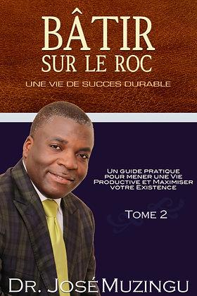 Batir sur le Roc Une vie de Succes Durable TOME 2