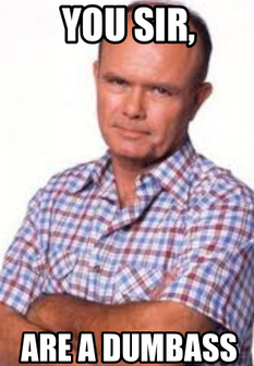you sir are a dumbass meme red foreman f
