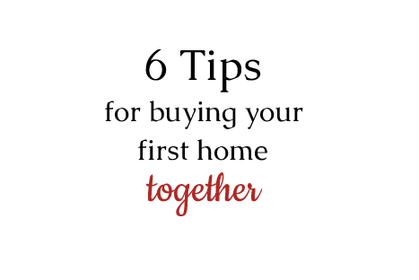 6 Tips for Buying Your First Home Together