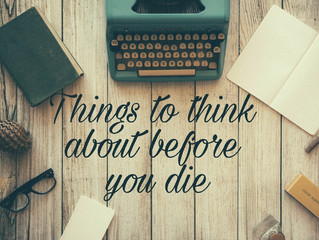 10 Things To Think About Before You Die